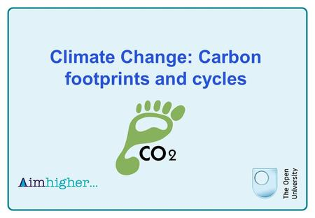 Climate Change: Carbon footprints and cycles. What is climate change? What do you think climate change is? What do we actually mean when we talk about.