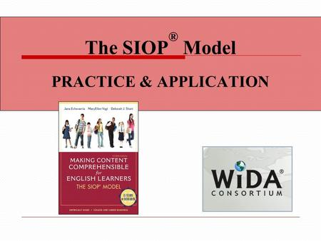 The SIOP ® Model PRACTICE & APPLICATION. Content Objective We will: Identify a variety of ways for students to enhance their learning through hands-on.