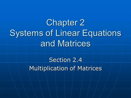 Chapter 2 Systems of Linear Equations and Matrices Section 2.4 Multiplication of Matrices.