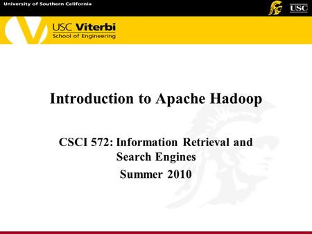 Introduction to Apache Hadoop CSCI 572: Information Retrieval and Search Engines Summer 2010.