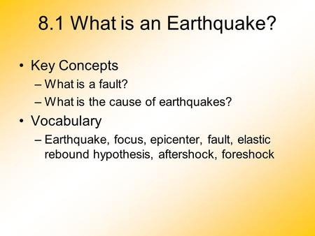 8.1 What is an Earthquake? Key Concepts Vocabulary What is a fault?
