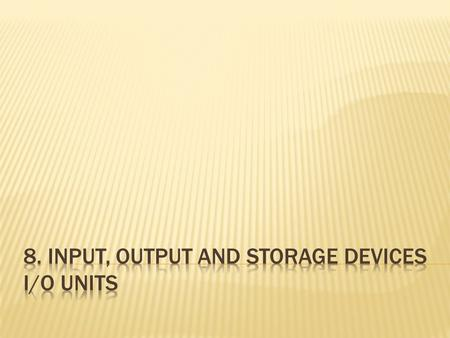 8. INPUT, OUTPUT and storage DEVICES i/o units