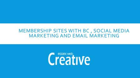 MEMBERSHIP SITES WITH BC, SOCIAL MEDIA MARKETING AND EMAIL MARKETING.
