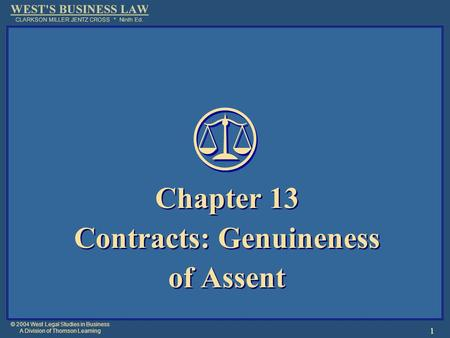 © 2004 West Legal Studies in Business A Division of Thomson Learning 1 Chapter 13 Contracts: Genuineness of Assent Chapter 13 Contracts: Genuineness of.