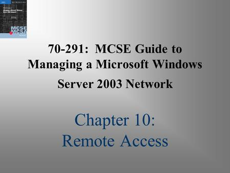 70-291: MCSE Guide to Managing a Microsoft Windows Server 2003 Network Chapter 10: Remote Access.