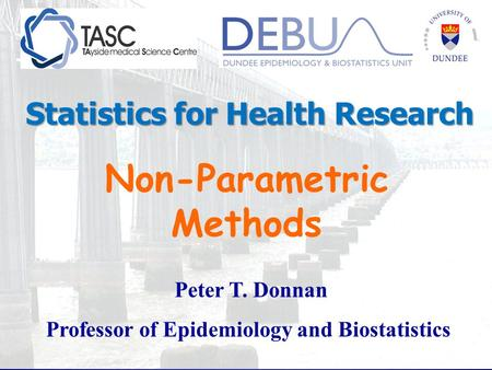 Non-Parametric Methods Professor of Epidemiology and Biostatistics
