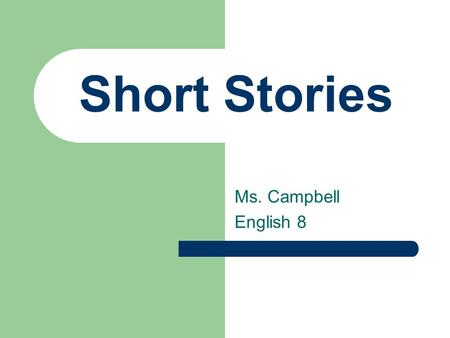 Short Stories Ms. Campbell English 8. What is a Short Story? What Defines A Short Story? Can be read in one sitting Only a few characters One main incident.