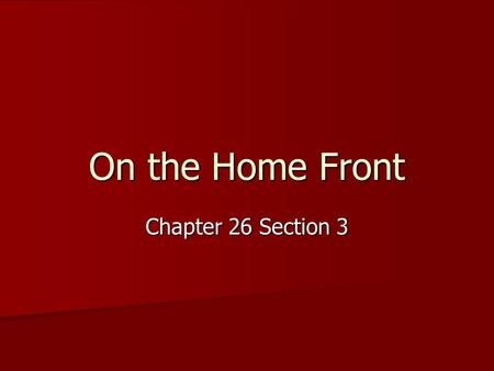On the Home Front Chapter 26 Section 3.