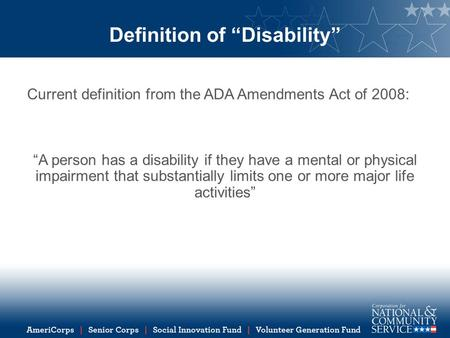 "Definition of ""Disability"" Current definition from the ADA Amendments Act of 2008: ""A person has a disability if they have a mental or physical impairment."