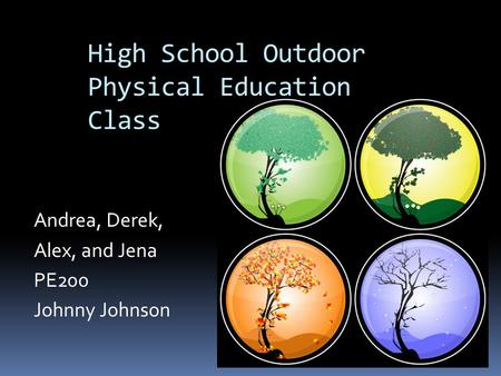 High School Outdoor Physical Education <strong>Class</strong> Andrea, Derek, Alex, and Jena PE200 Johnny Johnson.