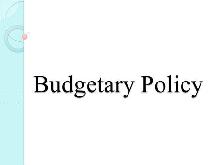 Budgetary Policy. Definition Budgetary policy (aka fiscal policy) relates to anticipated changes in the level and composition of federal government revenues.