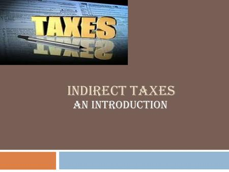 INDIRECT TAXES AN INTRODUCTION. INTRODUCTION Tax is the amount paid by persons staying within a territorial limit of a Sovereign state and is levied on.