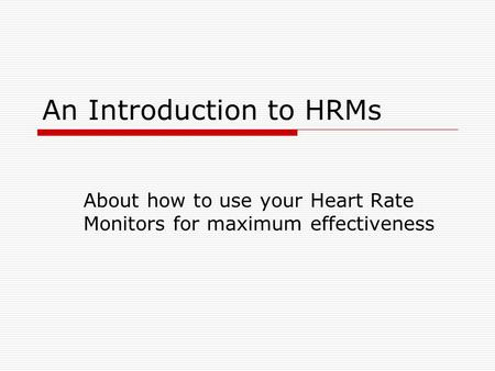 An Introduction to HRMs About how to use your Heart Rate Monitors for maximum effectiveness.