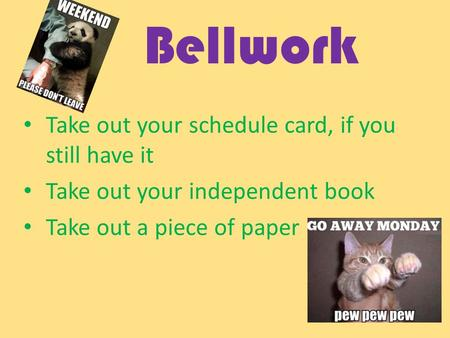 Bellwork Take out your schedule card, if you still have it Take out your independent book Take out a piece of paper.