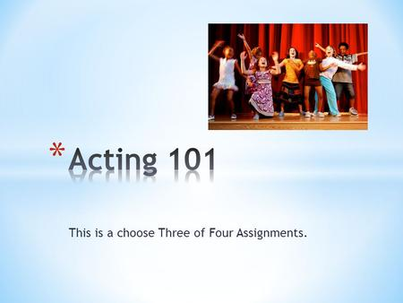 This is a choose Three of Four Assignments.. Acting can seem like a daunting task. There's all that terminology, plus you need to have confidence, and.