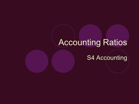Accounting Ratios S4 Accounting. RATIO ANALYSIS Ratio analysis is the process of determining and interpreting numerical relationship based on financial.