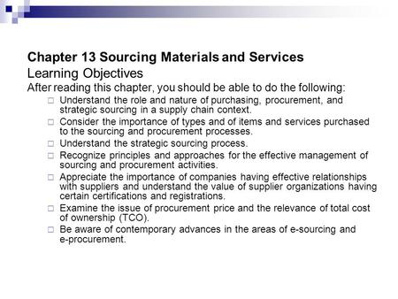 Chapter 13 Sourcing Materials and Services Learning Objectives After reading this chapter, you should be able to do the following:  Understand the role.