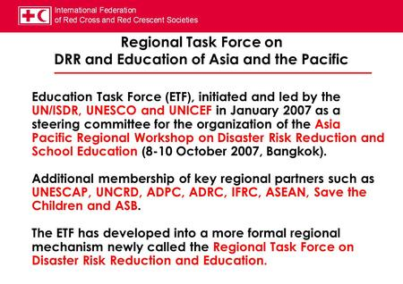 Regional Task Force on DRR and Education of Asia and the Pacific Education Task Force (ETF), initiated and led by the UN/ISDR, UNESCO and UNICEF in January.