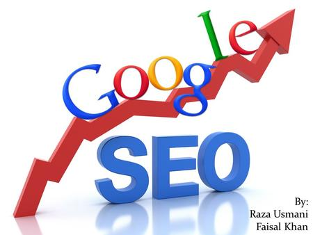 By Raza / Faisal By: Raza Usmani Faisal Khan. What is SEO? It is the process of affecting the visibility of a website or a web page in a search engine's.