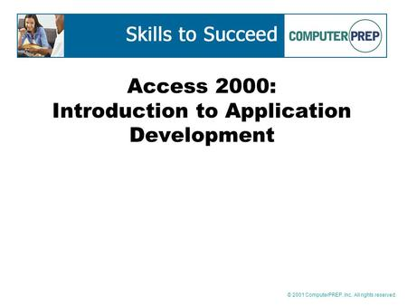 © 2001 ComputerPREP, Inc. All rights reserved. Access 2000: Introduction to Application <strong>Development</strong>.