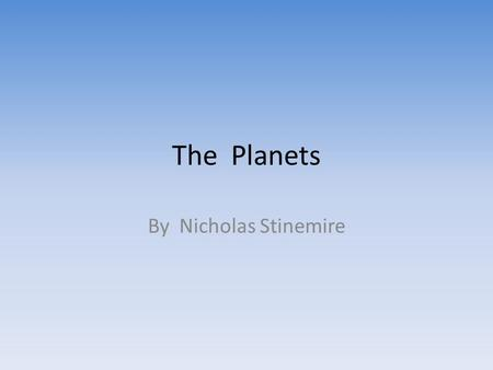 The Planets By Nicholas Stinemire Mercury It takes only 88 Earth- days for Mercury to make one orbit around the Sun. During the day, temperatures can.