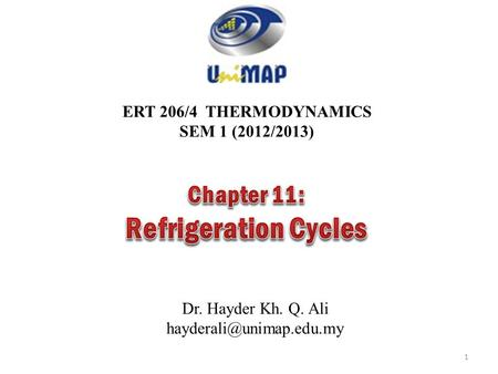 Refrigeration Cycles Chapter 11: ERT 206/4 THERMODYNAMICS
