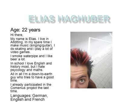 Age: 22 years Hi there, My name is Elias. I live in Altötting. In my spare time I make music (singing/guitar), I do skating and i play a lot <strong>of</strong> video <strong>games</strong>.