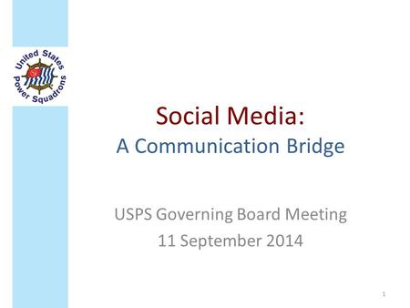 Social Media: A Communication Bridge USPS Governing Board Meeting 11 September 2014 1.