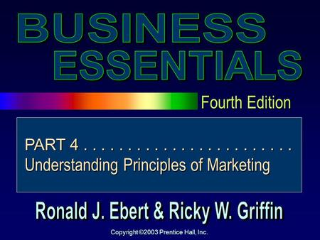 Fourth Edition Copyright ©2003 Prentice Hall, Inc. PART 4........................ Understanding Principles of Marketing.