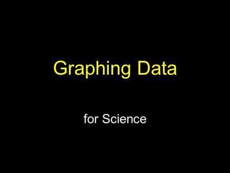 Graphing Data for Science. Graphing Data A graph is a visual representation of data that allows us to quickly see trends and relationships between (or.