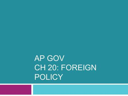 AP GOV CH 20: FOREIGN POLICY. Kinds of Foreign Policy  Majoritarian foreign policy includes decisions that are believed to give widely distributed benefits.