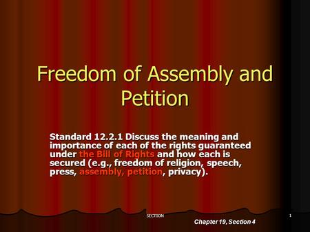 SECTION 1 Freedom of Assembly and Petition Standard 12.2.1 Discuss the meaning and importance of each of the rights guaranteed under the Bill of Rights.