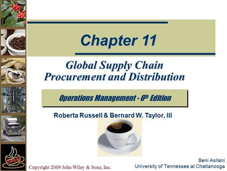 Copyright 2009 John Wiley & Sons, Inc. Beni Asllani University of Tennessee at Chattanooga Global Supply Chain Procurement and Distribution Operations.