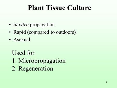 Plant Tissue Culture Used for 1. Micropropagation 2. Regeneration