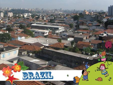 Brazil is the largest country in South America and the fifth largest country in the world! It has a long coastal border with the Atlantic Ocean and borders.
