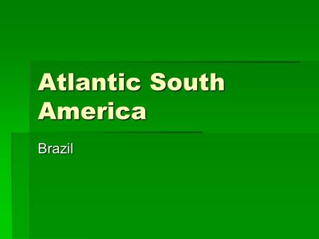 Atlantic South America Brazil. History  Brazil is the largest country in South America. Its population of 188 million people is more than all of the.