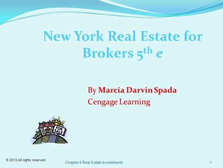 © 2013 All rights reserved. Chapter 4 Real Estate Investments1 New York Real Estate for Brokers 5 th e By Marcia Darvin Spada Cengage Learning.
