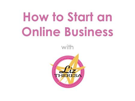 How to Start an Online Business with. WHO IS THIS GIRL, ANYWAY? Part I.
