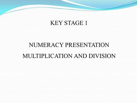 NUMERACY PRESENTATION MULTIPLICATION AND DIVISION