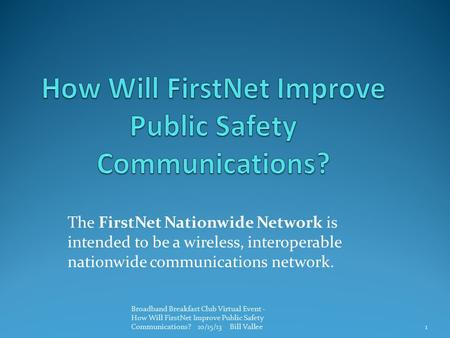 The FirstNet Nationwide Network is intended to be a wireless, interoperable nationwide communications network. Broadband Breakfast Club Virtual Event -