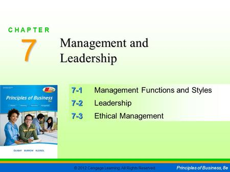 © 2012 Cengage Learning. All Rights Reserved. Principles of Business, 8e C H A P T E R 7 SLIDE 1 7-1 7-1Management Functions and Styles 7-2 7-2Leadership.
