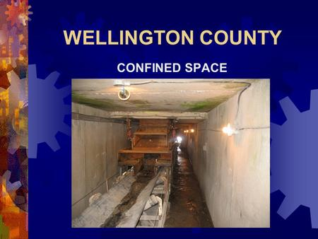 WELLINGTON COUNTY CONFINED SPACE. Learning Outcomes The participant will:  Assess hazards associated with Confined Space Entry  Identify a Confined.