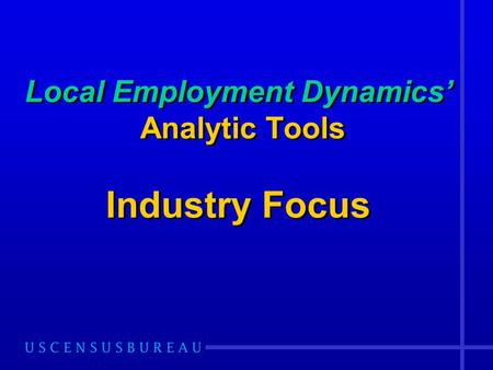 Local Employment Dynamics' Analytic Tools Industry Focus.