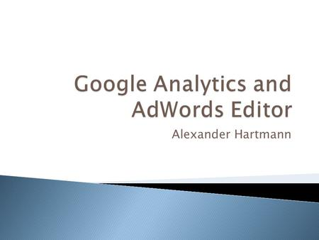 Alexander Hartmann.  Free service offered by Google that generates detailed statistics about the visitors to a website. A premium version is also available.