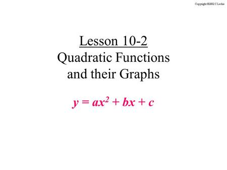 Lesson 10-2 Quadratic Functions and their Graphs y = ax 2 + bx + c.