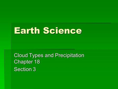 Cloud Types and Precipitation Chapter 18 Section 3
