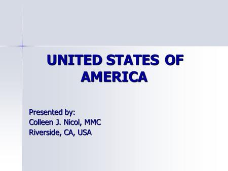 UNITED STATES OF AMERICA Presented by: Colleen J. Nicol, MMC Riverside, CA, USA.