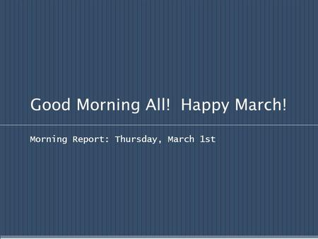 Good Morning All! Happy March! Morning Report: Thursday, March 1st.