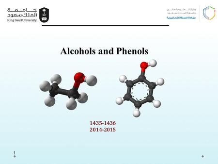 1 1435-1436 2014-2015 Alcohols and Phenols. Learning Objectives Chapter six concerns alcohols and phenols and by the end of this chapter the student will: