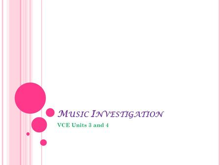 M USIC I NVESTIGATION VCE Units 3 and 4. Music Investigation involves both performance research in a Focus Area and performance of contrasting works that.